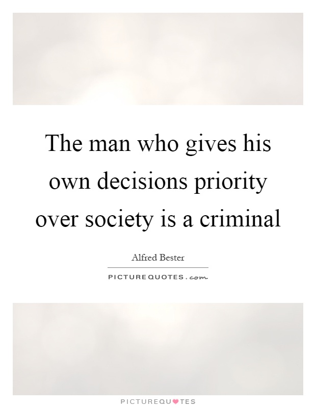 The man who gives his own decisions priority over society is a criminal Picture Quote #1