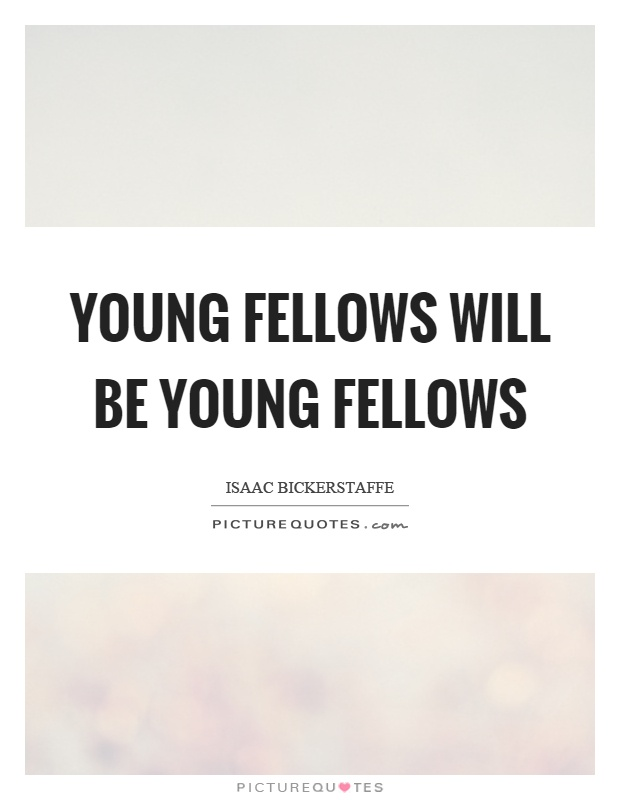 Young fellows will be young fellows Picture Quote #1