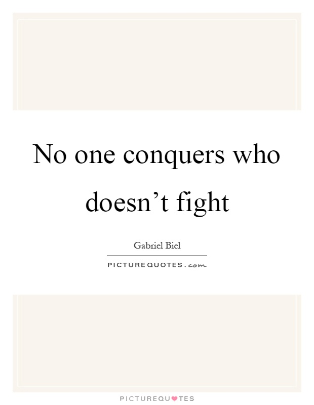 No one conquers who doesn't fight Picture Quote #1