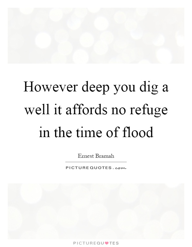 However deep you dig a well it affords no refuge in the time of flood Picture Quote #1