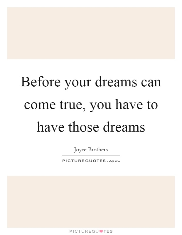 Before your dreams can come true, you have to have those dreams Picture Quote #1
