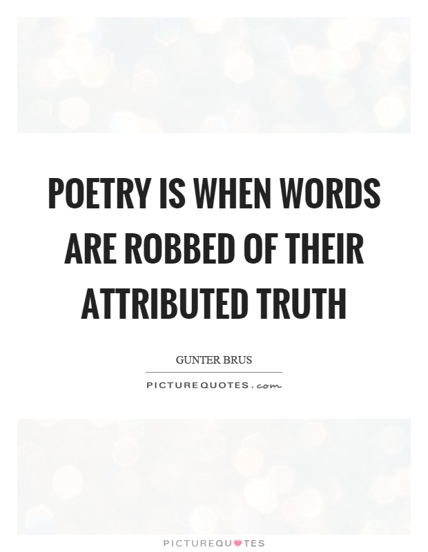 Poetry is when words are robbed of their attributed truth Picture Quote #1