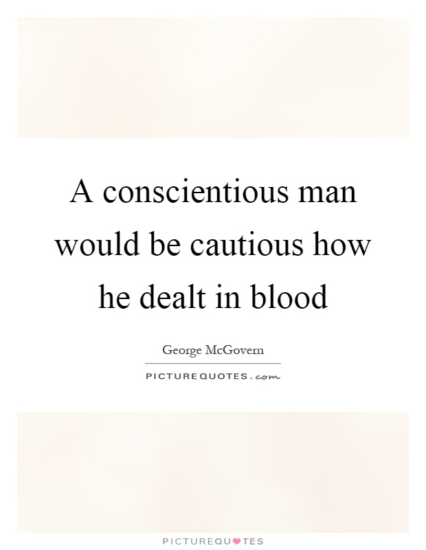 A conscientious man would be cautious how he dealt in blood Picture Quote #1