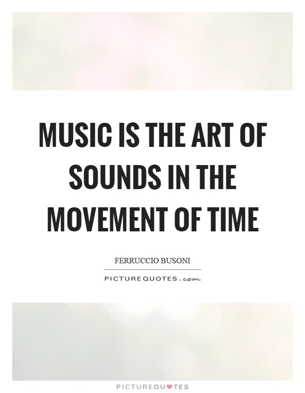Music is the art of sounds in the movement of time Picture Quote #1