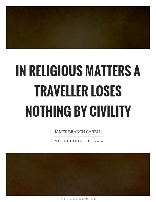 In religious matters a traveller loses nothing by civility Picture Quote #1