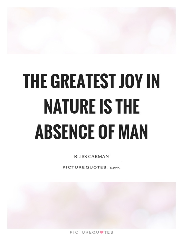 The greatest joy in nature is the absence of man Picture Quote #1
