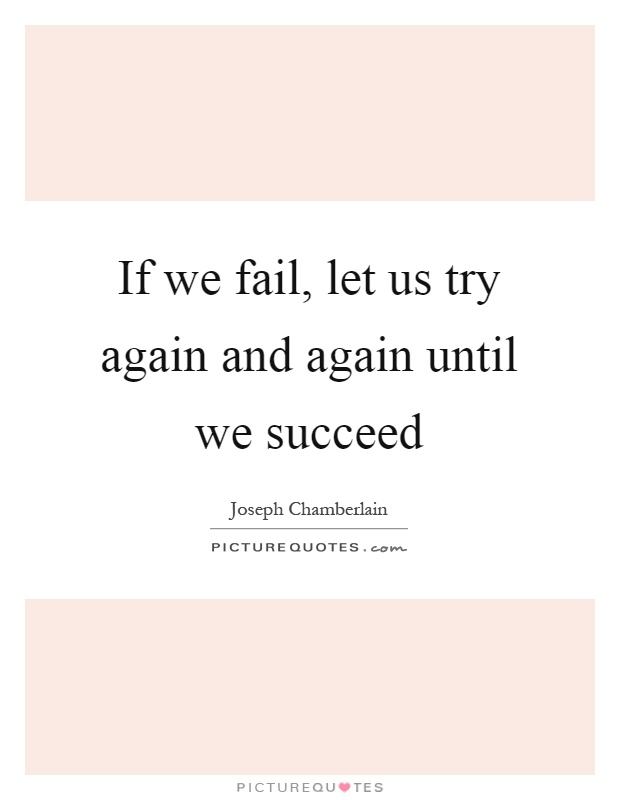 If we fail, let us try again and again until we succeed Picture Quote #1
