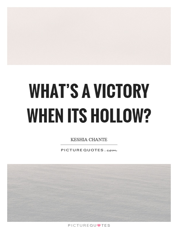 What's a victory when its hollow? Picture Quote #1