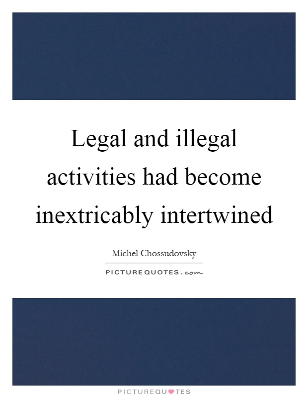Legal and illegal activities had become inextricably intertwined Picture Quote #1