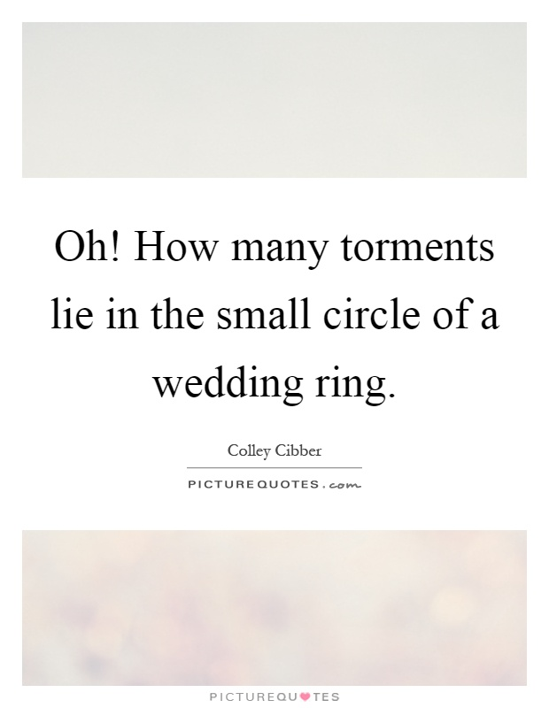 Oh How Many Torments Lie In The Small Circle Of A Wedding Ring Picture Quote