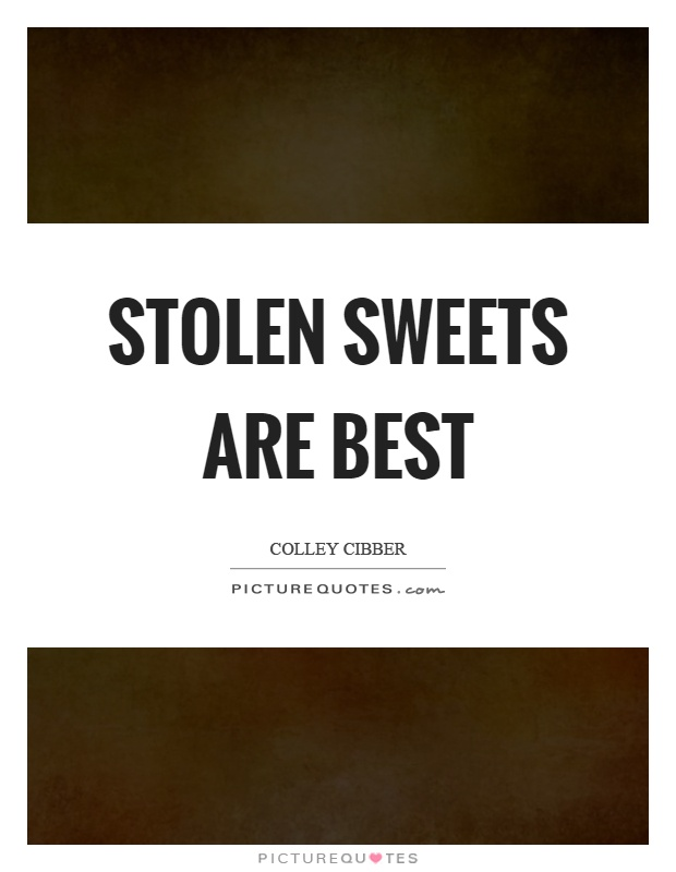 Stolen sweets are best Picture Quote #1