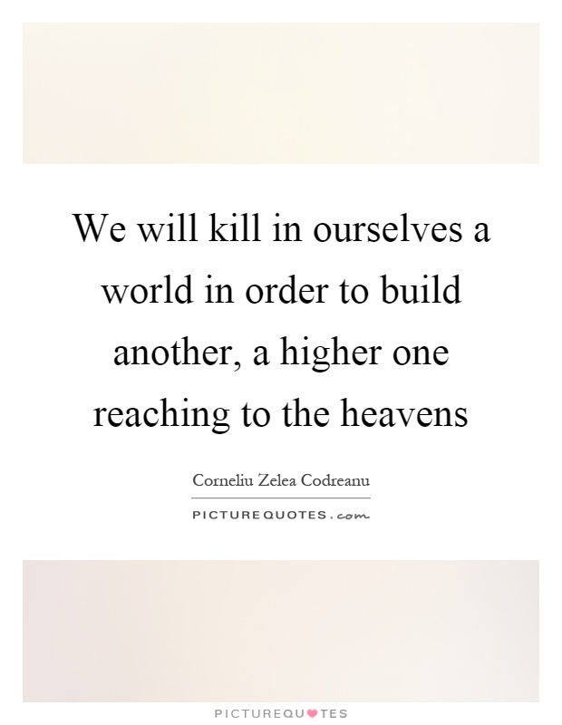 We will kill in ourselves a world in order to build another, a higher one reaching to the heavens Picture Quote #1