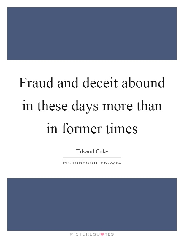 Fraud and deceit abound in these days more than in former times Picture Quote #1