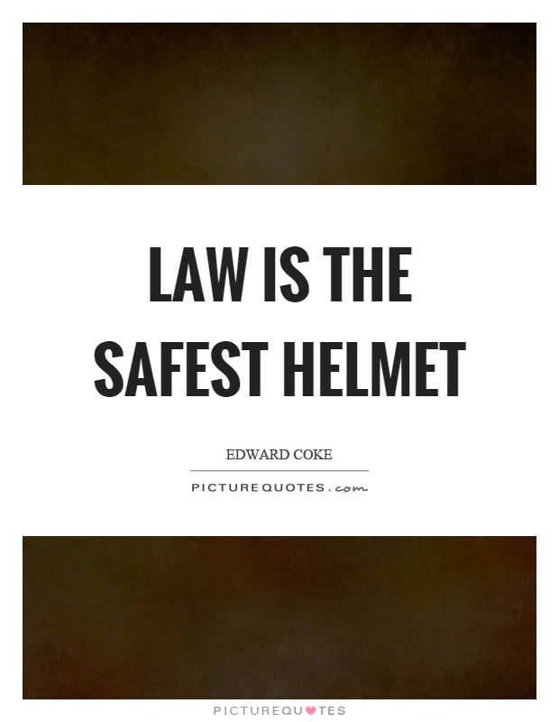 Law is the safest helmet Picture Quote #1