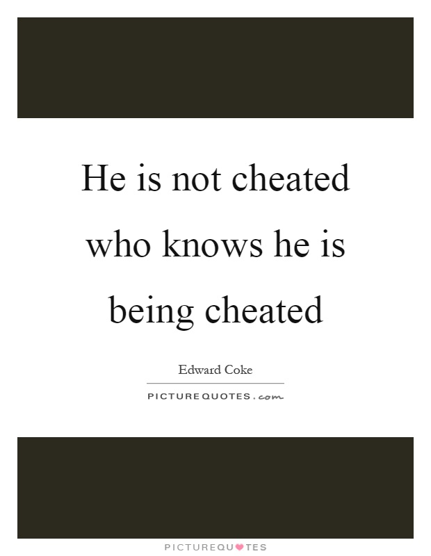 He is not cheated who knows he is being cheated Picture Quote #1