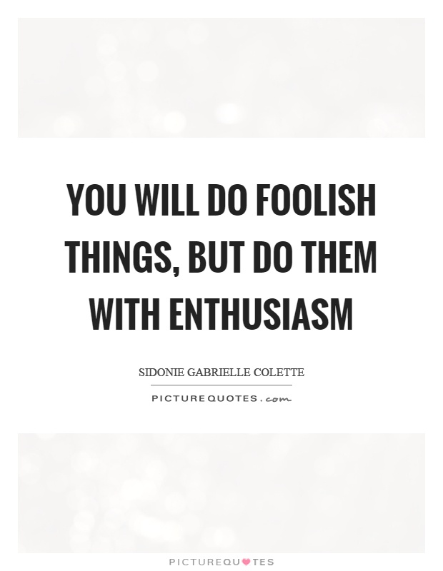 You will do foolish things, but do them with enthusiasm Picture Quote #1