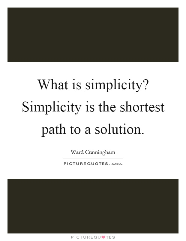 What is simplicity? Simplicity is the shortest path to a solution Picture Quote #1