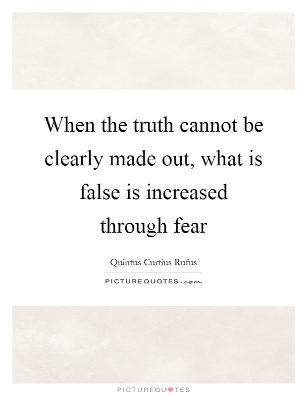 When the truth cannot be clearly made out, what is false is increased through fear Picture Quote #1