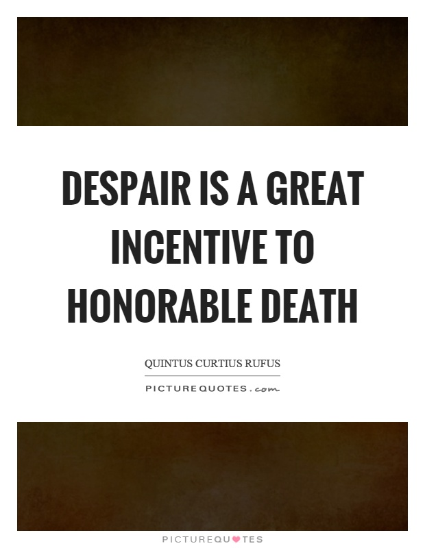 Despair is a great incentive to honorable death Picture Quote #1