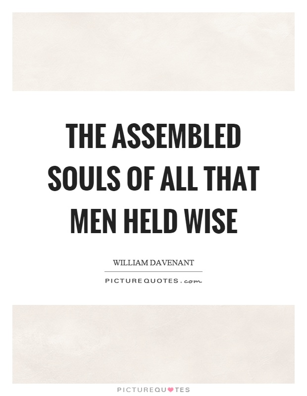 The assembled souls of all that men held wise Picture Quote #1