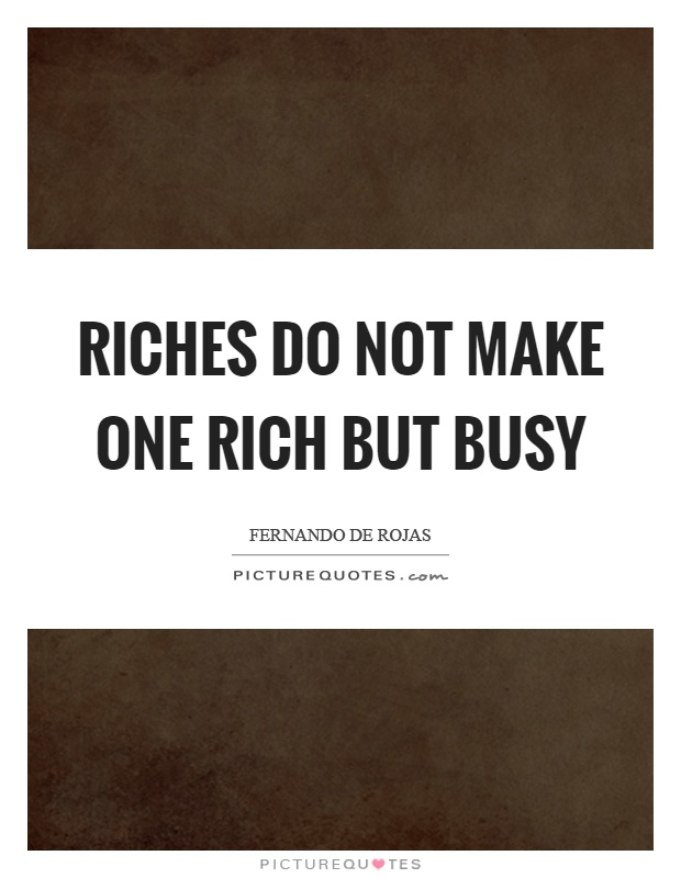 Riches do not make one rich but busy Picture Quote #1