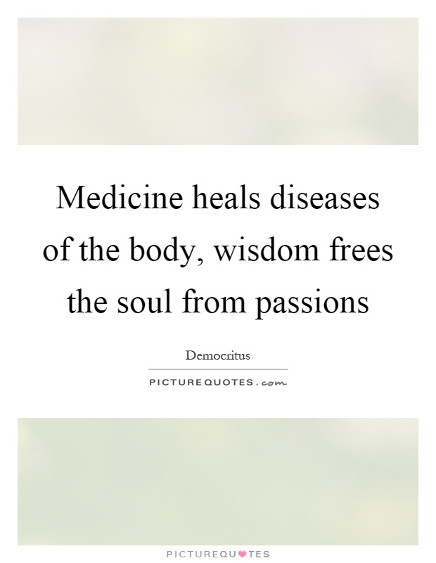 Medicine heals diseases of the body, wisdom frees the soul from passions Picture Quote #1