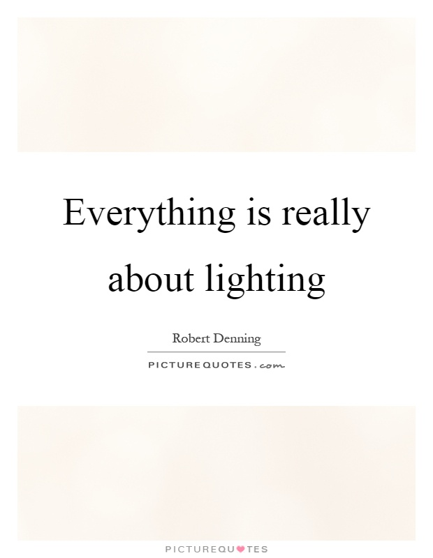 Everything Is Really About Lighting