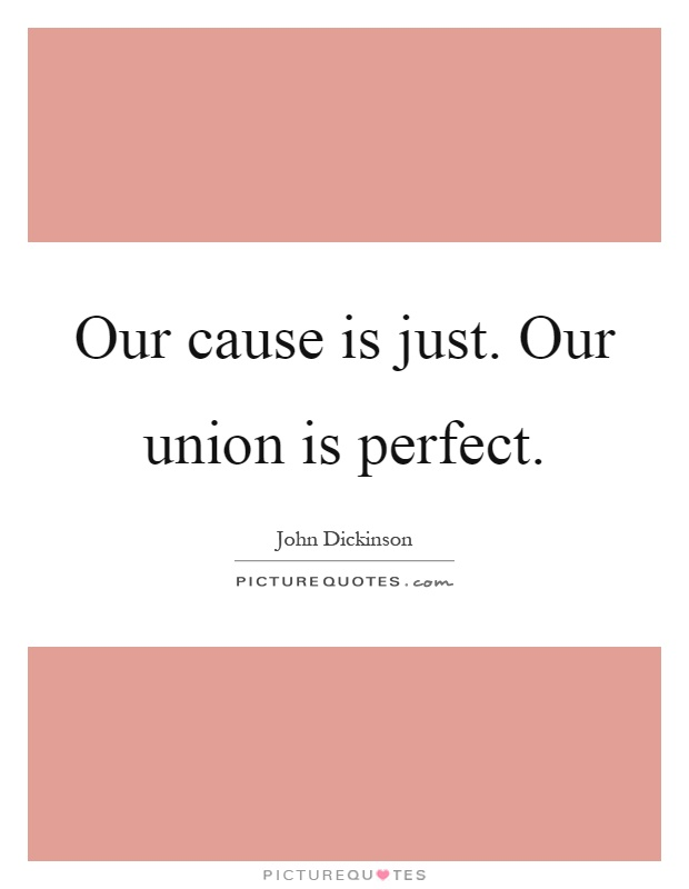 Our cause is just. Our union is perfect Picture Quote #1