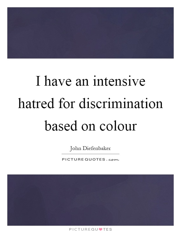 I have an intensive hatred for discrimination based on colour Picture Quote #1