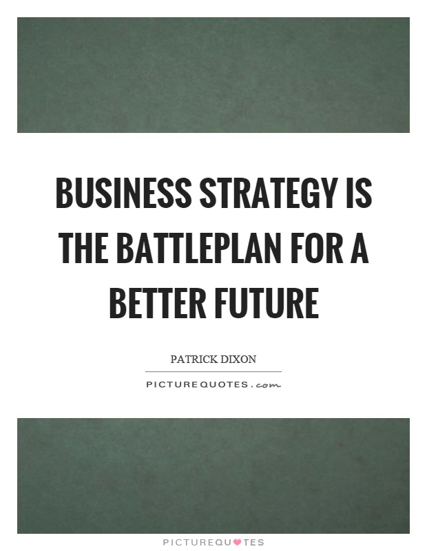 Business strategy is the battleplan for a better future Picture Quote #1