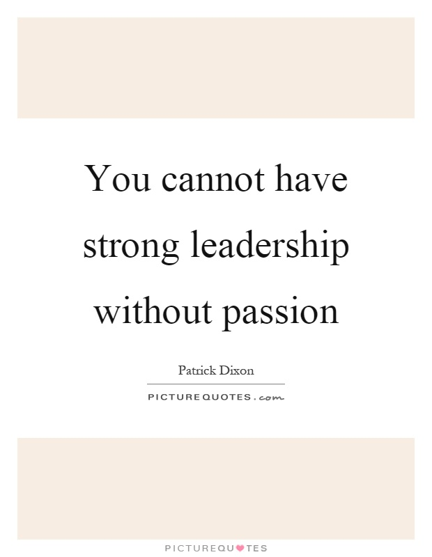 You cannot have strong leadership without passion Picture Quote #1