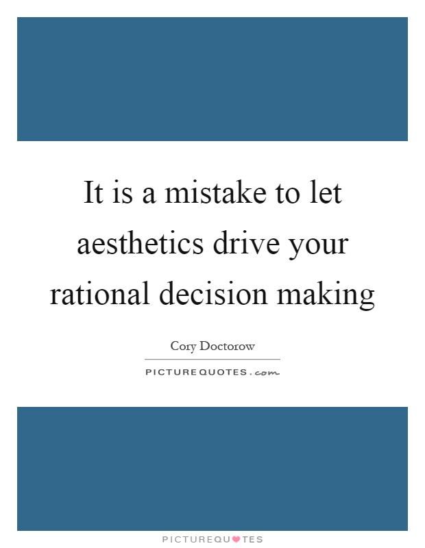 It is a mistake to let aesthetics drive your rational decision making Picture Quote #1