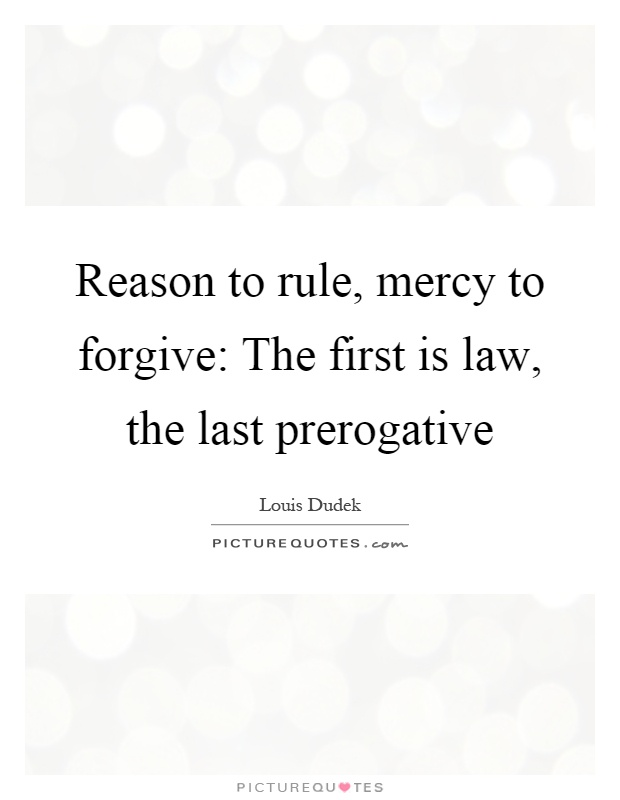 Reason to rule, mercy to forgive: The first is law, the last prerogative Picture Quote #1