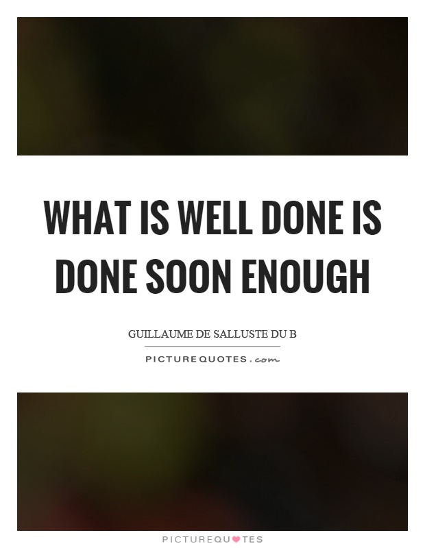 What is well done is done soon enough Picture Quote #1