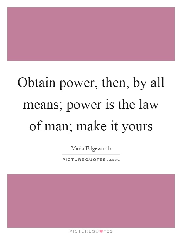 Obtain power, then, by all means; power is the law of man; make it yours Picture Quote #1