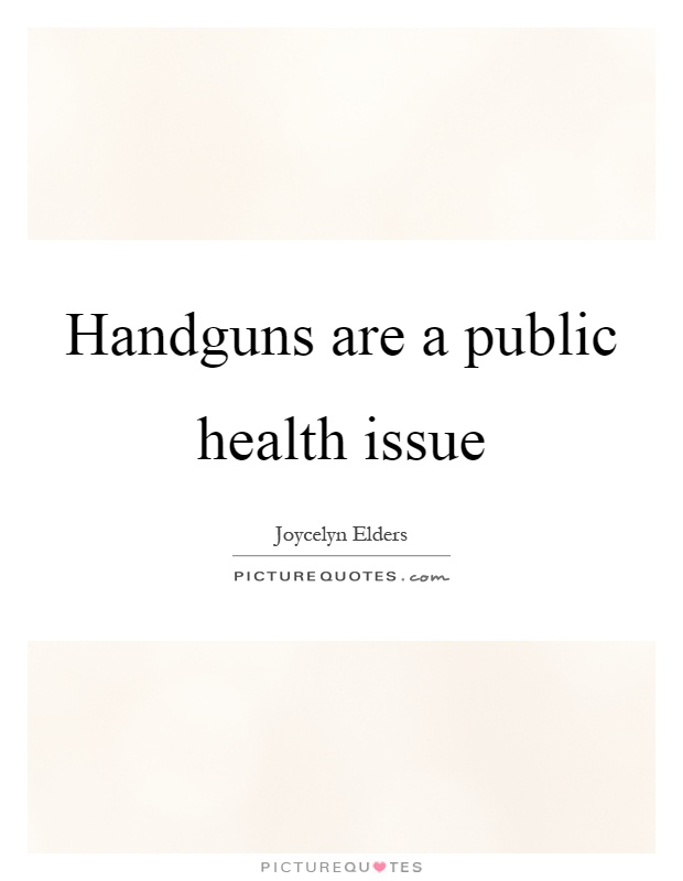 Handguns are a public health issue Picture Quote #1