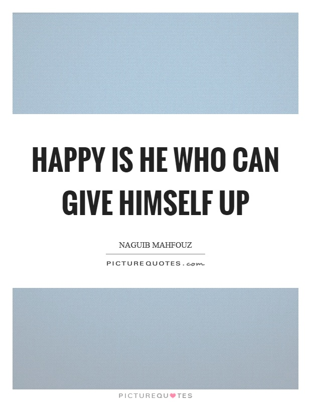 Happy is he who can give himself up Picture Quote #1