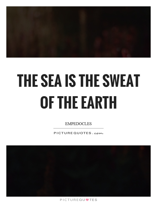 The sea is the sweat of the earth Picture Quote #1