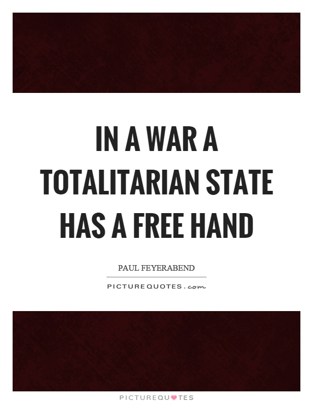 In a war a totalitarian state has a free hand Picture Quote #1