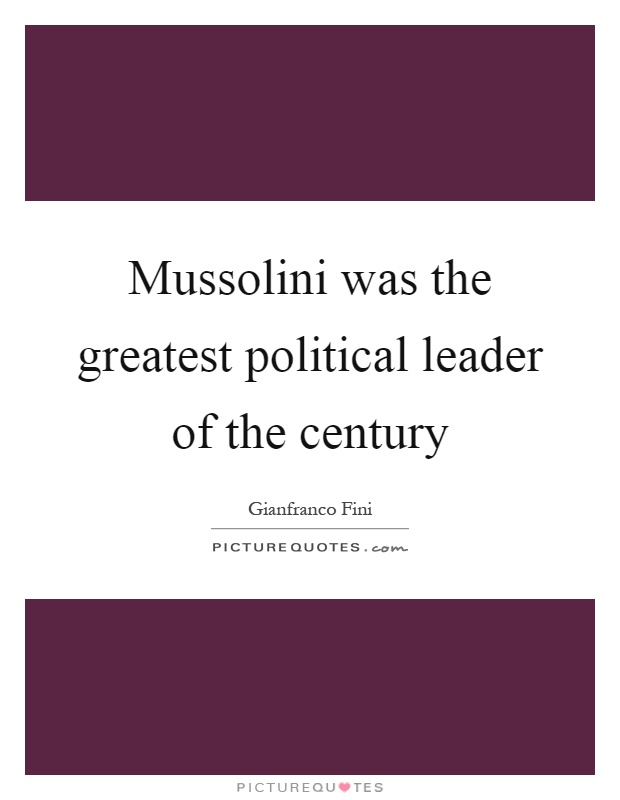 Mussolini was the greatest political leader of the century Picture Quote #1