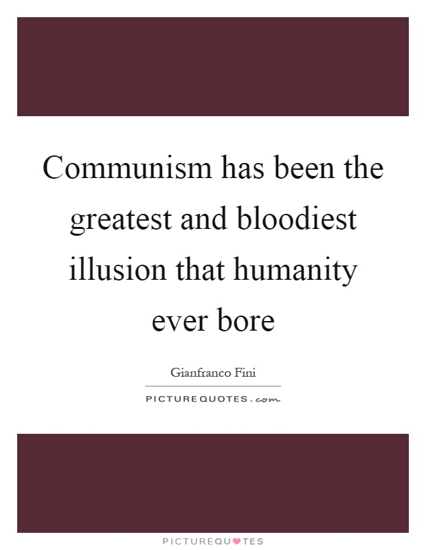 Communism has been the greatest and bloodiest illusion that humanity ever bore Picture Quote #1