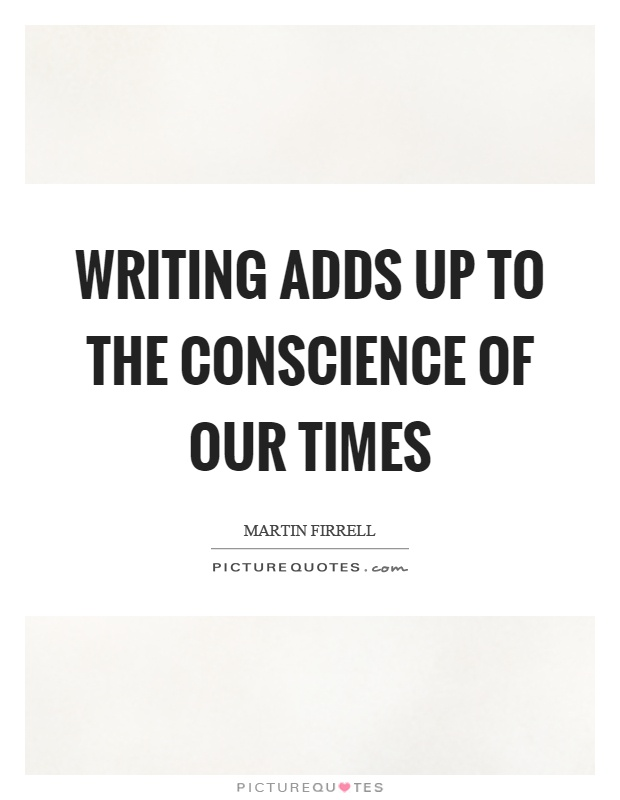 Writing adds up to the conscience of our times Picture Quote #1