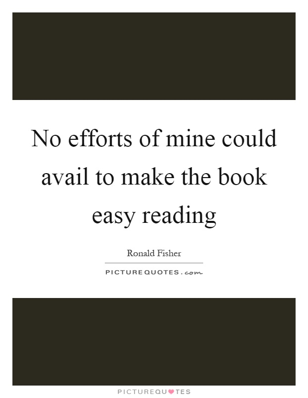 No efforts of mine could avail to make the book easy reading Picture Quote #1