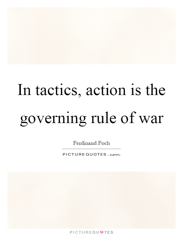 In tactics, action is the governing rule of war Picture Quote #1