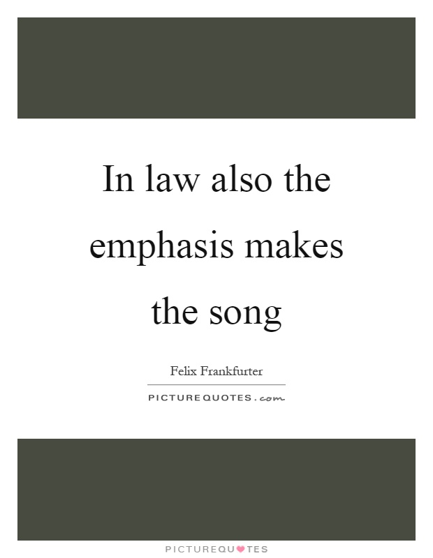 In law also the emphasis makes the song Picture Quote #1