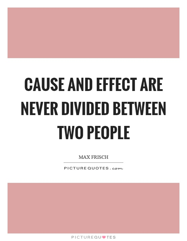 Cause and effect are never divided between two people Picture Quote #1