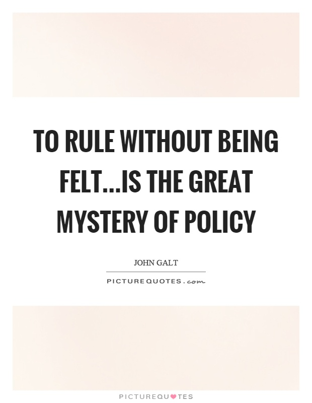 To rule without being felt…is the great mystery of policy Picture Quote #1