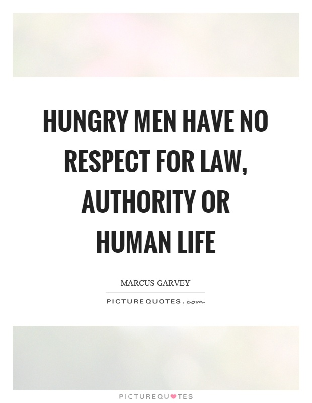 Hungry men have no respect for law, authority or human life Picture Quote #1