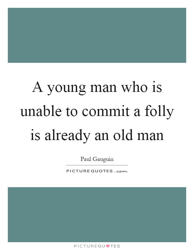 A young man who is unable to commit a folly is already an old man Picture Quote #1