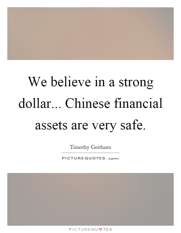 We believe in a strong dollar... Chinese financial assets are very safe Picture Quote #1
